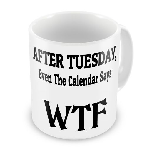 After Tuesday, Even The Calendar Says WTF Novelty Gift Mug
